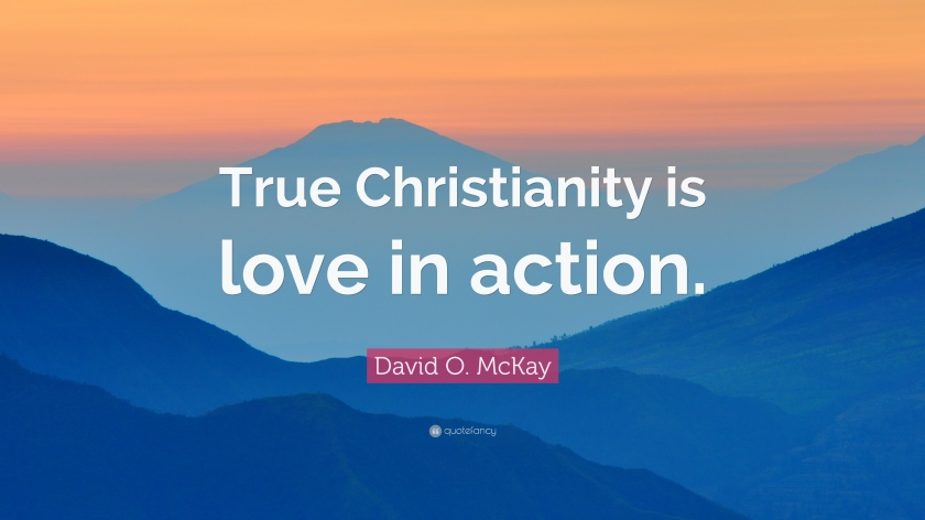 694336-David-O-McKay-Quote-True-Christianity-is-love-in-action