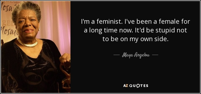quote-i-m-a-feminist-i-ve-been-a-female-for-a-long-time-now-it-d-be-stupid-not-to-be-on-my-maya-angelou-59-75-31