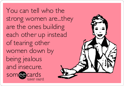 you-can-tell-who-the-strong-women-arethey-are-the-ones-building-each-other-up-instead-of-tearing-other-women-down-by-being-jealous-and-insecure-e88a6